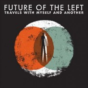 Coverbild: Future of the Left - Travels with Myself and Another
